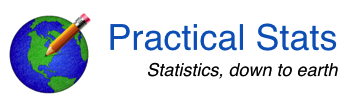 Practical Stats.......Statistics, down to earth